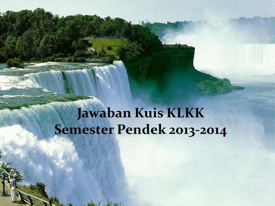 1 Jawaban Kuis KLKK Semester Pendek 2013-2014