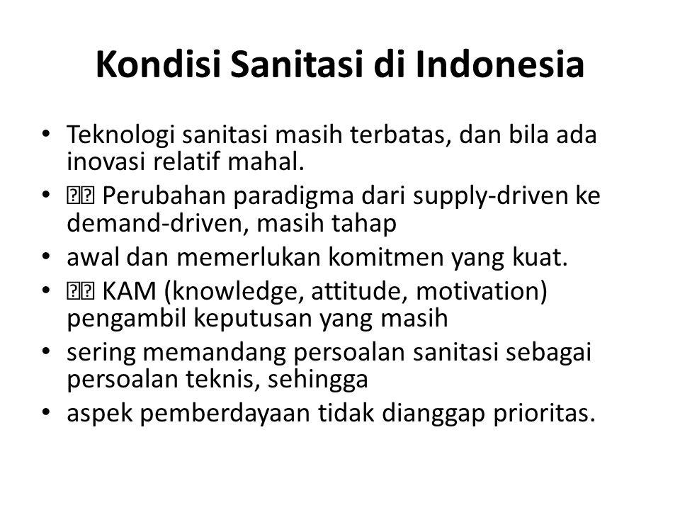 Kondisi Sanitasi di Indonesia Teknologi sanitasi masih terbatas, dan bila ada inovasi relatif mahal.