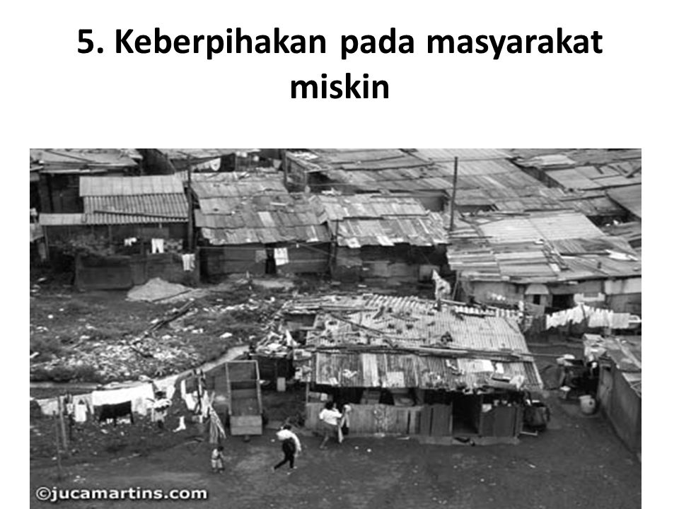 5. Keberpihakan pada masyarakat miskin