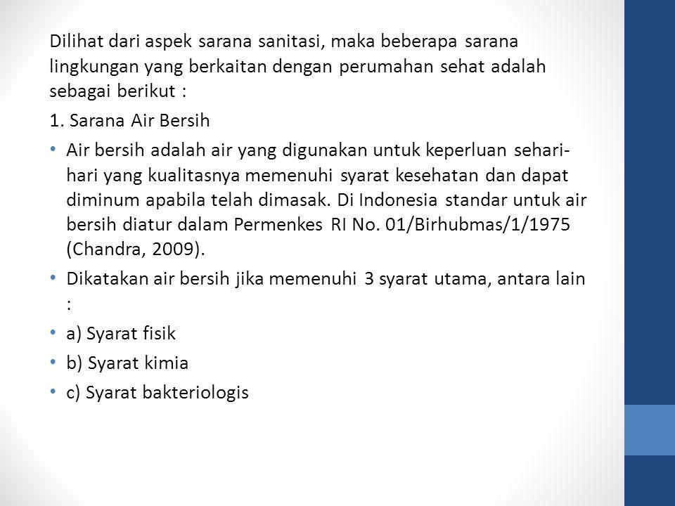 Dilihat dari aspek sarana sanitasi, maka beberapa sarana lingkungan yang berkaitan dengan perumahan sehat adalah sebagai berikut : 1. Sarana Air Bersi