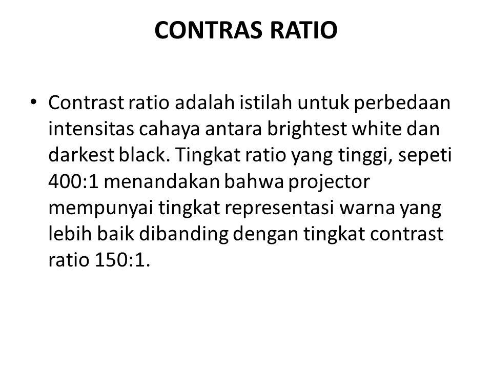 CONTRAS RATIO Contrast ratio adalah istilah untuk perbedaan intensitas cahaya antara brightest white dan darkest black. Tingkat ratio yang tinggi, sep