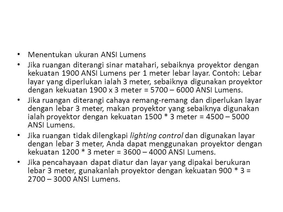 Menentukan ukuran ANSI Lumens Jika ruangan diterangi sinar matahari, sebaiknya proyektor dengan kekuatan 1900 ANSI Lumens per 1 meter lebar layar. Con