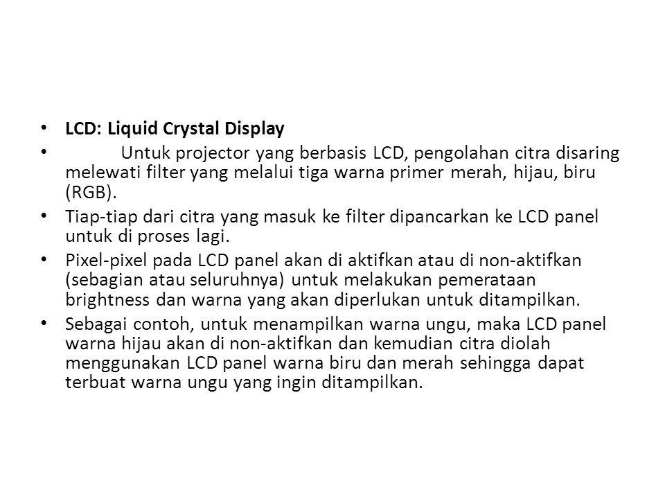 LCD: Liquid Crystal Display Untuk projector yang berbasis LCD, pengolahan citra disaring melewati filter yang melalui tiga warna primer merah, hijau,