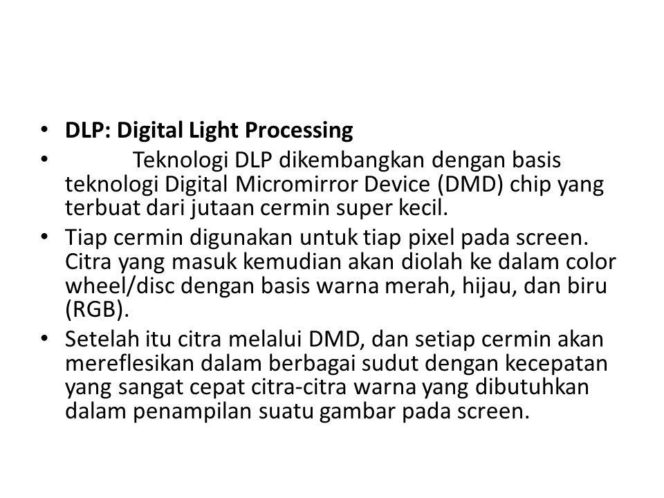 DLP: Digital Light Processing Teknologi DLP dikembangkan dengan basis teknologi Digital Micromirror Device (DMD) chip yang terbuat dari jutaan cermin