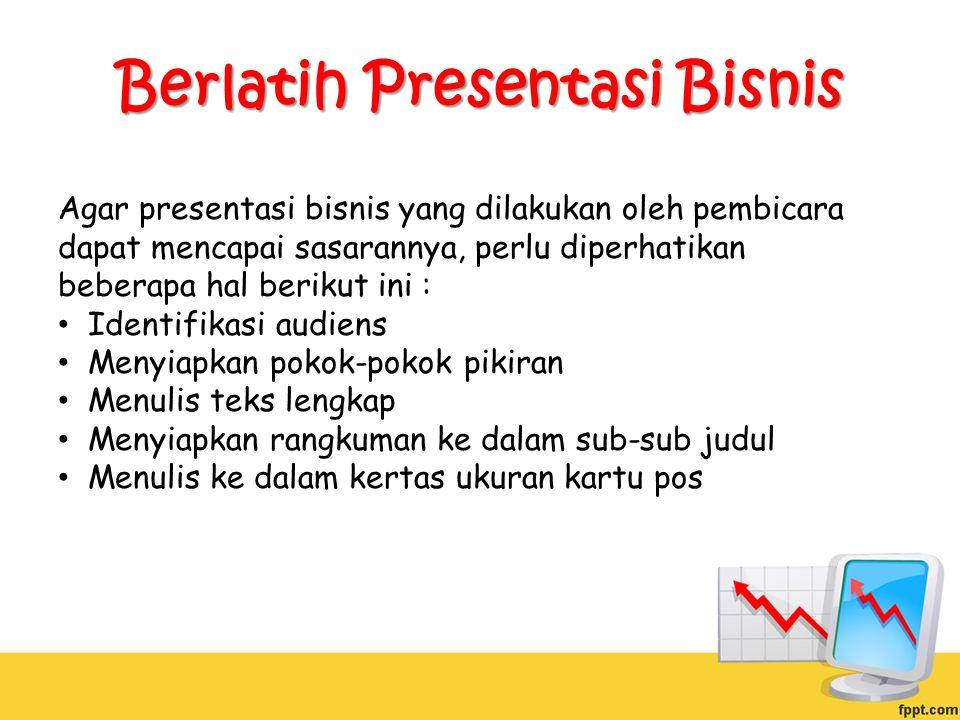 Berlatih Presentasi Bisnis Agar presentasi bisnis yang dilakukan oleh pembicara dapat mencapai sasarannya, perlu diperhatikan beberapa hal berikut ini