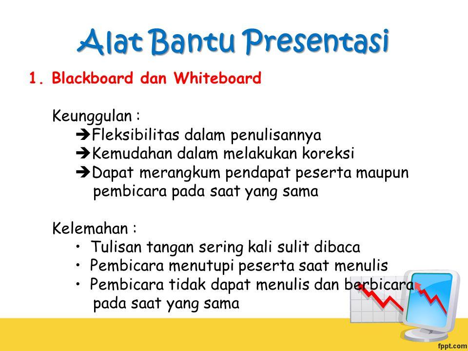 Alat Bantu Presentasi 1.Blackboard dan Whiteboard Keunggulan :  Fleksibilitas dalam penulisannya  Kemudahan dalam melakukan koreksi  Dapat merangku