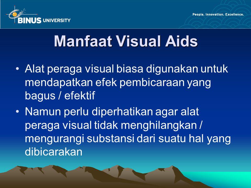Manfaat Visual Aids Alat peraga visual biasa digunakan untuk mendapatkan efek pembicaraan yang bagus / efektif Namun perlu diperhatikan agar alat pera