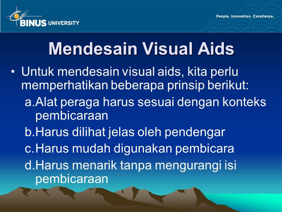 Mendesain Visual Aids Untuk mendesain visual aids, kita perlu memperhatikan beberapa prinsip berikut: a.Alat peraga harus sesuai dengan konteks pembic