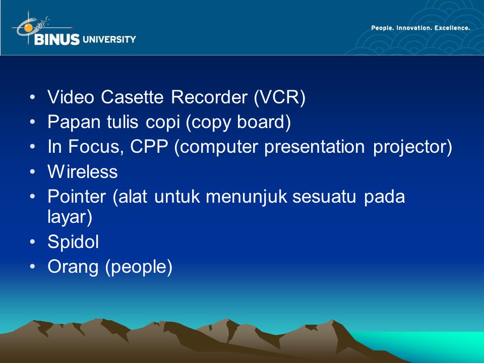 Video Casette Recorder (VCR) Papan tulis copi (copy board) In Focus, CPP (computer presentation projector) Wireless Pointer (alat untuk menunjuk sesua
