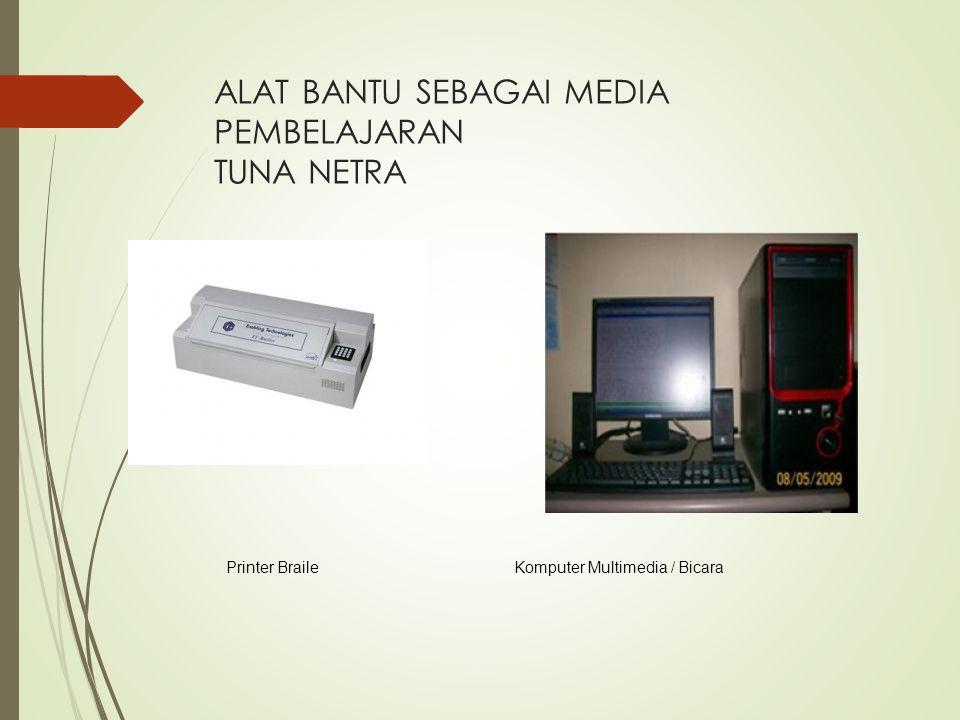 ALAT BANTU SEBAGAI MEDIA PEMBELAJARAN TUNA NETRA Printer BraileKomputer Multimedia / Bicara