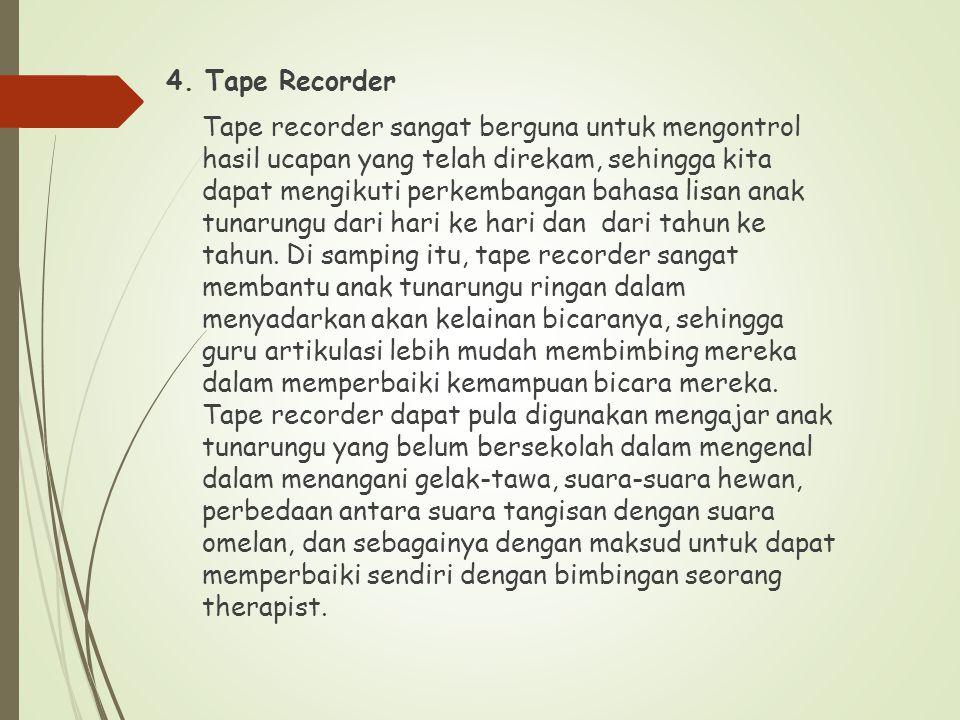 4. Tape Recorder Tape recorder sangat berguna untuk mengontrol hasil ucapan yang telah direkam, sehingga kita dapat mengikuti perkembangan bahasa lisa