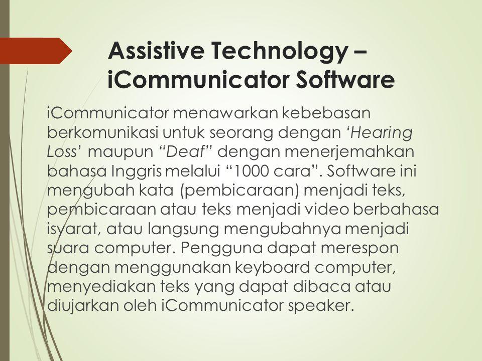 "Assistive Technology – iCommunicator Software iCommunicator menawarkan kebebasan berkomunikasi untuk seorang dengan 'Hearing Loss' maupun ""Deaf"" denga"