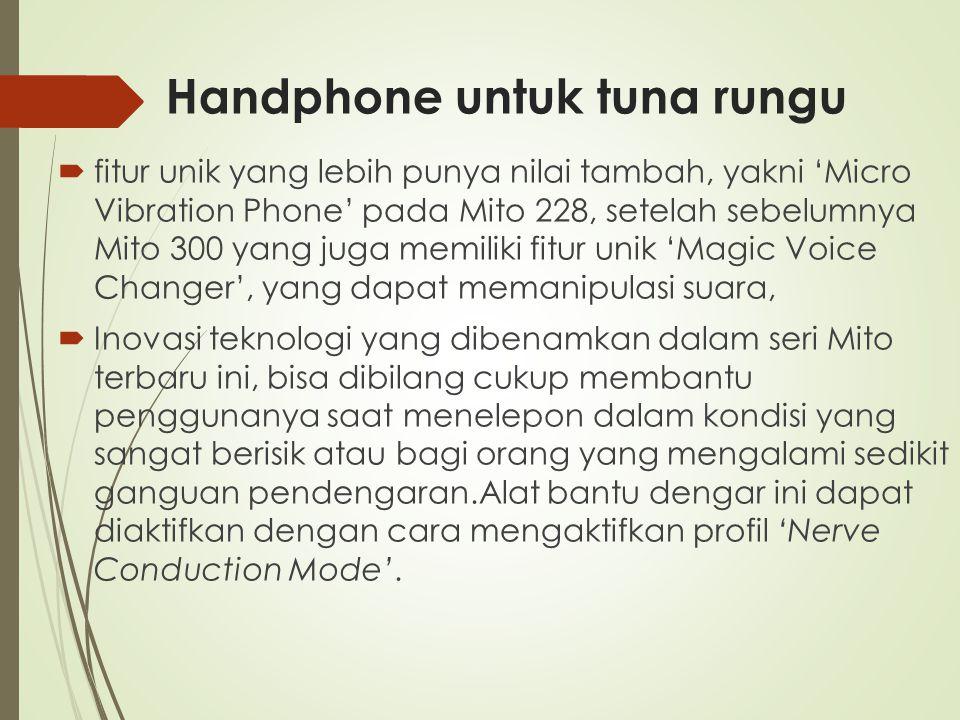 Handphone untuk tuna rungu  fitur unik yang lebih punya nilai tambah, yakni 'Micro Vibration Phone' pada Mito 228, setelah sebelumnya Mito 300 yang j