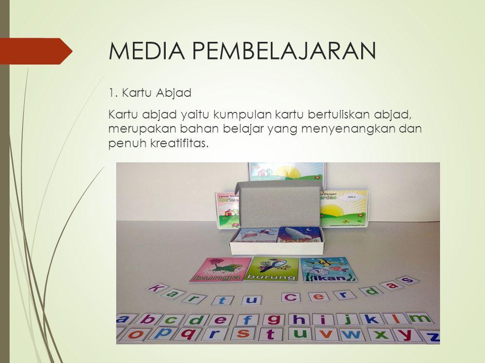 MEDIA PEMBELAJARAN 1. Kartu Abjad Kartu abjad yaitu kumpulan kartu bertuliskan abjad, merupakan bahan belajar yang menyenangkan dan penuh kreatifitas.