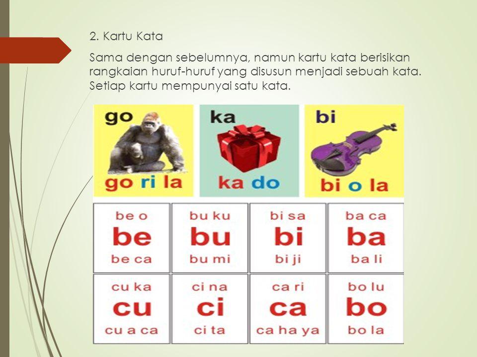 2. Kartu Kata Sama dengan sebelumnya, namun kartu kata berisikan rangkaian huruf-huruf yang disusun menjadi sebuah kata. Setiap kartu mempunyai satu k