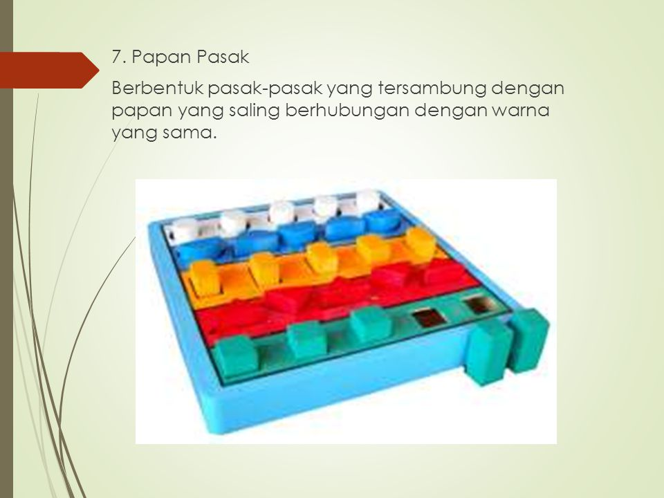 7. Papan Pasak Berbentuk pasak-pasak yang tersambung dengan papan yang saling berhubungan dengan warna yang sama.