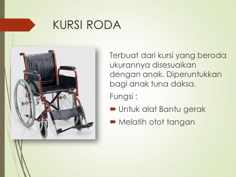 KURSI RODA Terbuat dari kursi yang beroda ukurannya disesuaikan dengan anak. Diperuntukkan bagi anak tuna daksa. Fungsi :  Untuk alat Bantu gerak  M