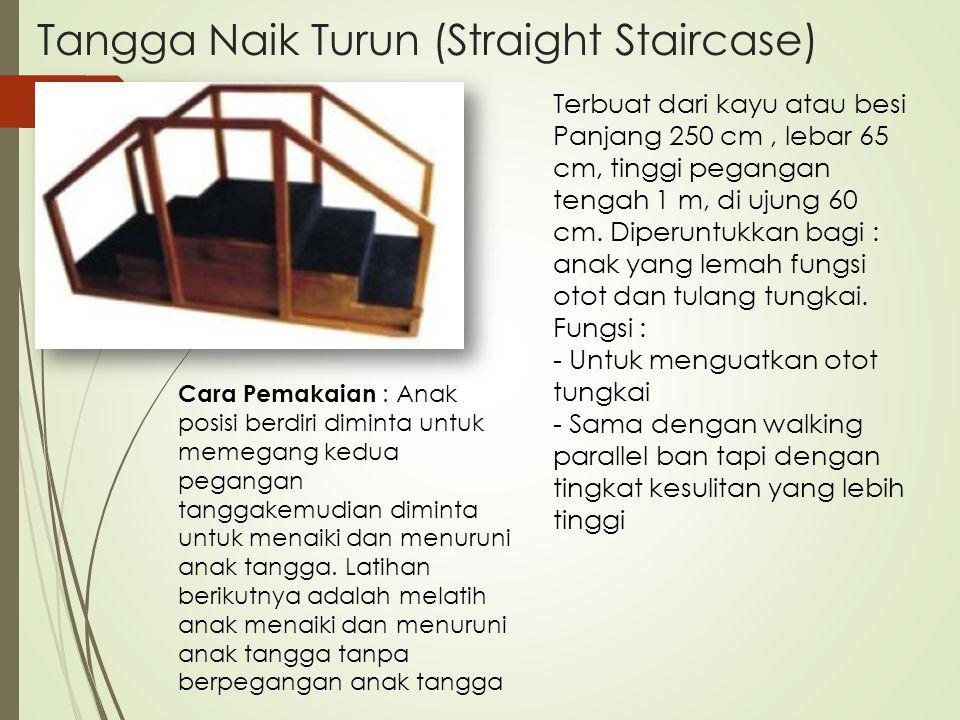 Tangga Naik Turun (Straight Staircase) Terbuat dari kayu atau besi Panjang 250 cm, lebar 65 cm, tinggi pegangan tengah 1 m, di ujung 60 cm. Diperuntuk