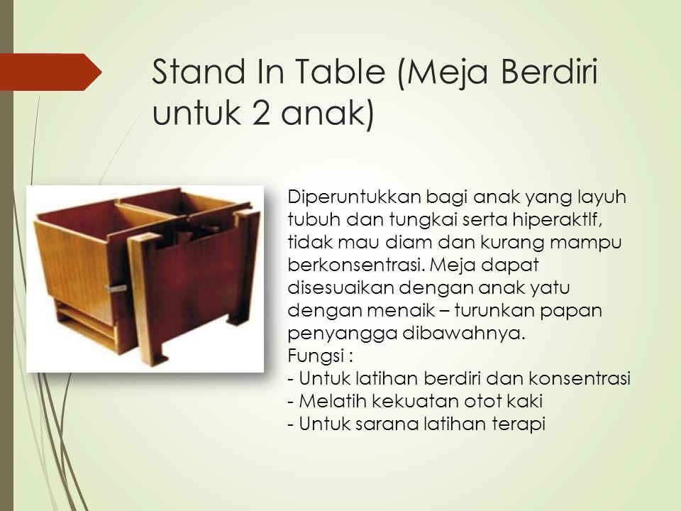 Stand In Table (Meja Berdiri untuk 2 anak) Diperuntukkan bagi anak yang layuh tubuh dan tungkai serta hiperaktlf, tidak mau diam dan kurang mampu berk