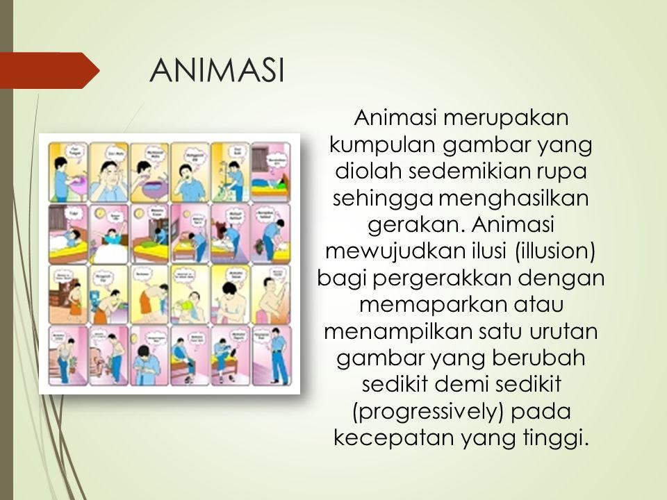 ANIMASI Animasi merupakan kumpulan gambar yang diolah sedemikian rupa sehingga menghasilkan gerakan. Animasi mewujudkan ilusi (illusion) bagi pergerak