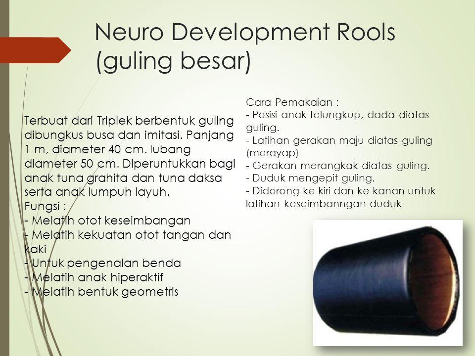 Neuro Development Rools (guling besar) Terbuat dari Triplek berbentuk guling dibungkus busa dan imitasi. Panjang 1 m, diameter 40 cm. lubang diameter