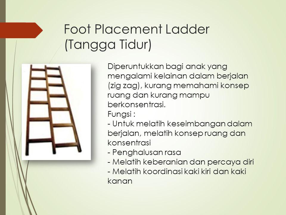 Foot Placement Ladder (Tangga Tidur) Diperuntukkan bagi anak yang mengalami kelainan dalam berjalan (zig zag), kurang memahami konsep ruang dan kurang