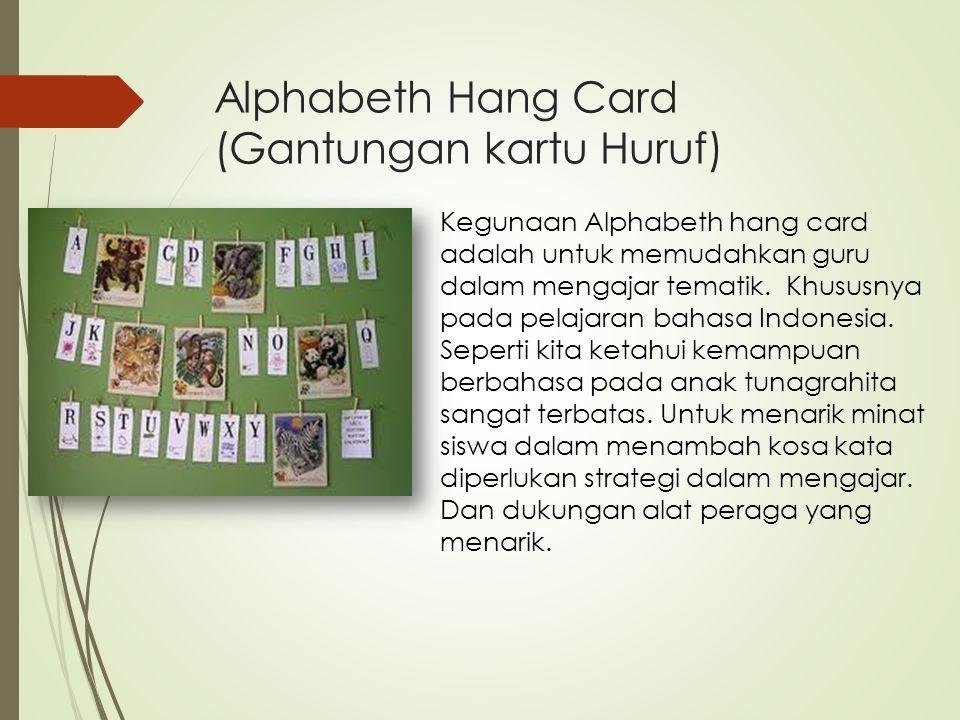 Alphabeth Hang Card (Gantungan kartu Huruf) Kegunaan Alphabeth hang card adalah untuk memudahkan guru dalam mengajar tematik. Khususnya pada pelajaran