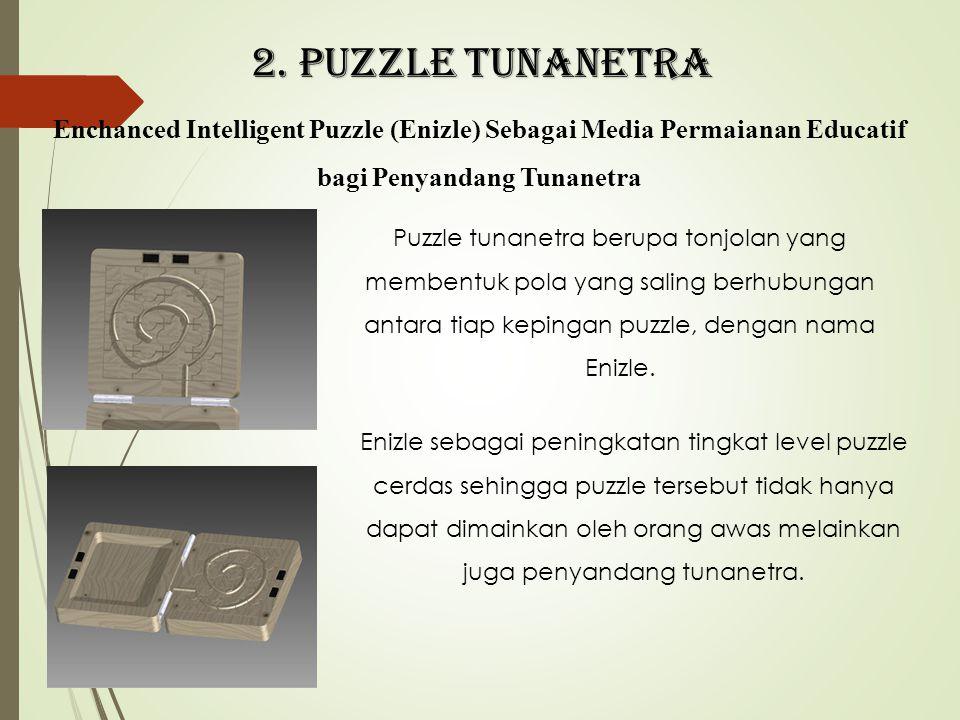 2. PUZZLE TUNANETRA Enchanced Intelligent Puzzle (Enizle) Sebagai Media Permaianan Educatif bagi Penyandang Tunanetra Puzzle tunanetra berupa tonjolan