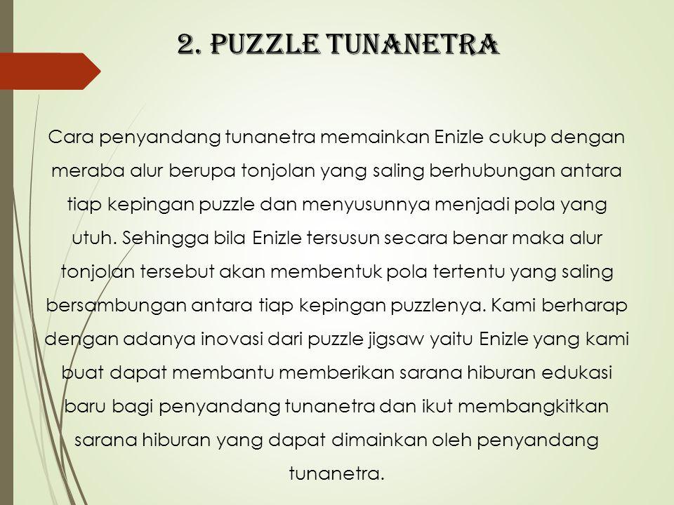2. PUZZLE TUNANETRA Cara penyandang tunanetra memainkan Enizle cukup dengan meraba alur berupa tonjolan yang saling berhubungan antara tiap kepingan p