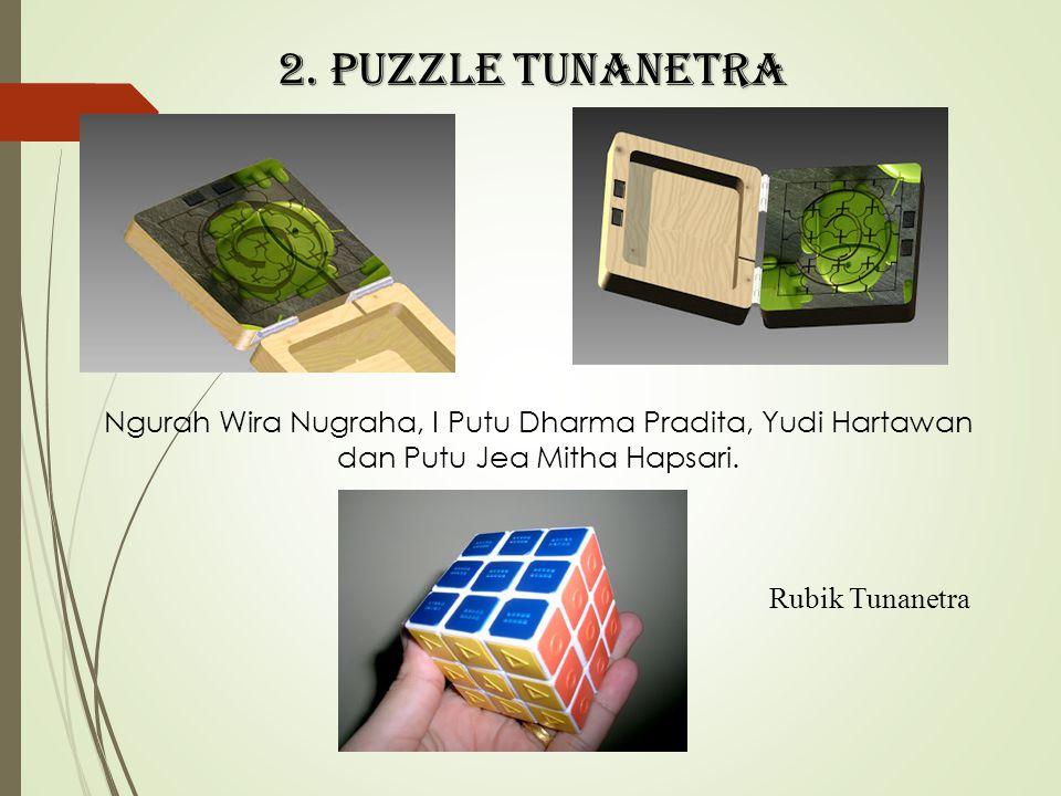 2. PUZZLE TUNANETRA Ngurah Wira Nugraha, I Putu Dharma Pradita, Yudi Hartawan dan Putu Jea Mitha Hapsari. Rubik Tunanetra