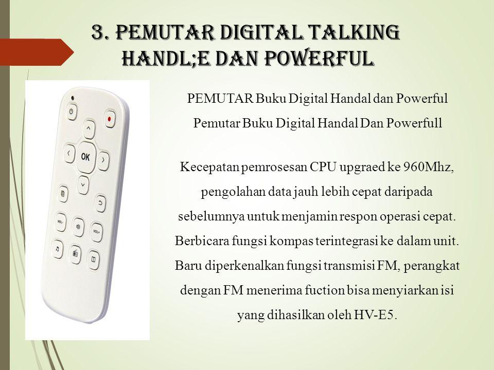 3. Pemutar digital talking Handl;e dan powerful Kecepatan pemrosesan CPU upgraed ke 960Mhz, pengolahan data jauh lebih cepat daripada sebelumnya untuk