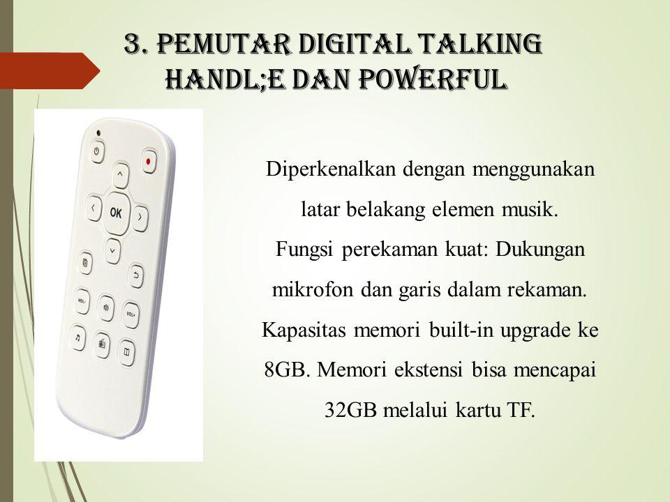 3. Pemutar digital talking Handl;e dan powerful Diperkenalkan dengan menggunakan latar belakang elemen musik. Fungsi perekaman kuat: Dukungan mikrofon