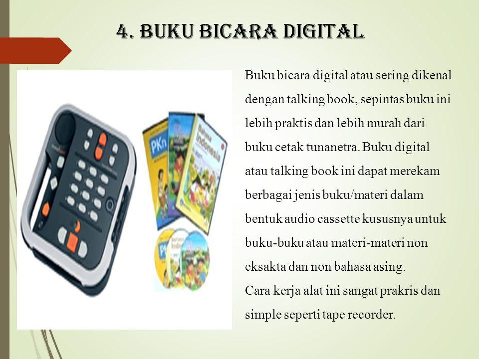 4. Buku bicara digital Buku bicara digital atau sering dikenal dengan talking book, sepintas buku ini lebih praktis dan lebih murah dari buku cetak tu