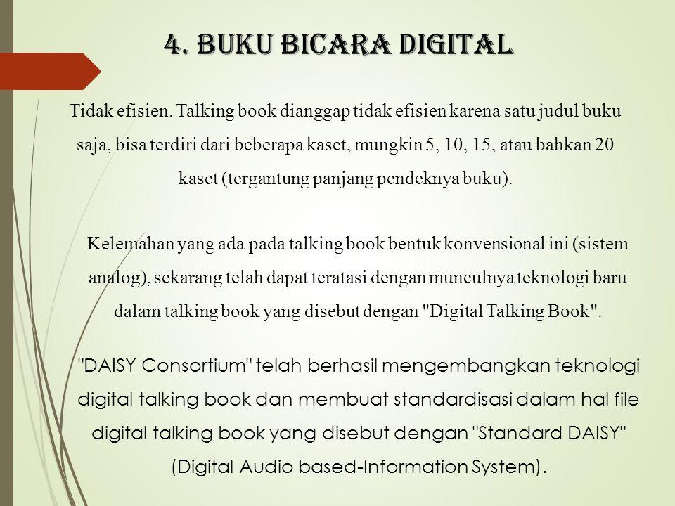 4. Buku bicara digital Tidak efisien. Talking book dianggap tidak efisien karena satu judul buku saja, bisa terdiri dari beberapa kaset, mungkin 5, 10