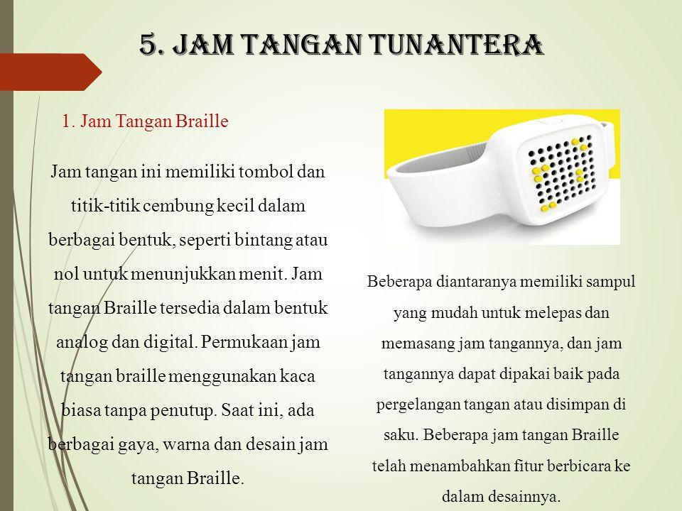 5. Jam tangan tunantera 1. Jam Tangan Braille Jam tangan ini memiliki tombol dan titik-titik cembung kecil dalam berbagai bentuk, seperti bintang atau