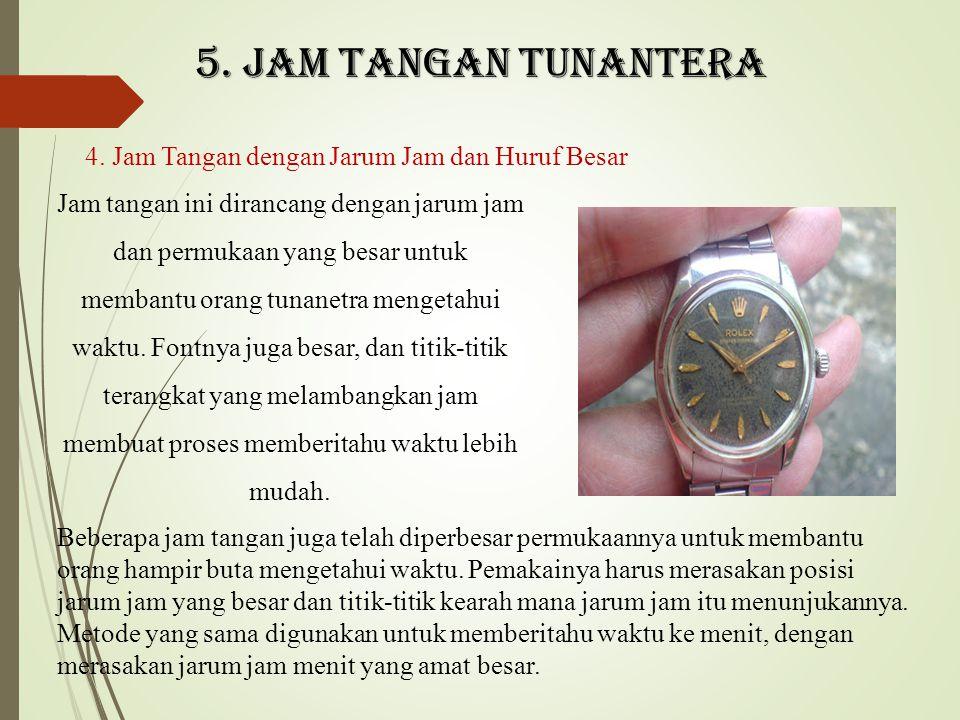 5. Jam tangan tunantera 4. Jam Tangan dengan Jarum Jam dan Huruf Besar Jam tangan ini dirancang dengan jarum jam dan permukaan yang besar untuk memban