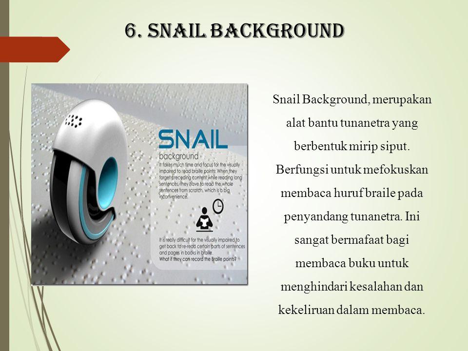 6. SNAIL BACKGROUND Snail Background, merupakan alat bantu tunanetra yang berbentuk mirip siput. Berfungsi untuk mefokuskan membaca huruf braile pada