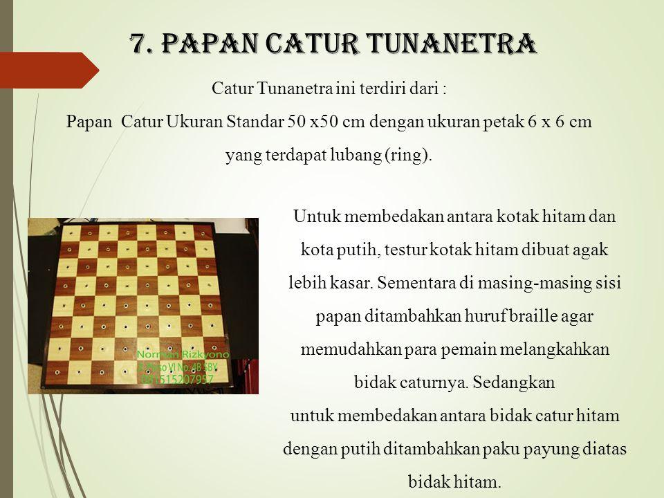 7. PAPAN CATUR TUNANETRA Catur Tunanetra ini terdiri dari : Papan Catur Ukuran Standar 50 x50 cm dengan ukuran petak 6 x 6 cm yang terdapat lubang (ri