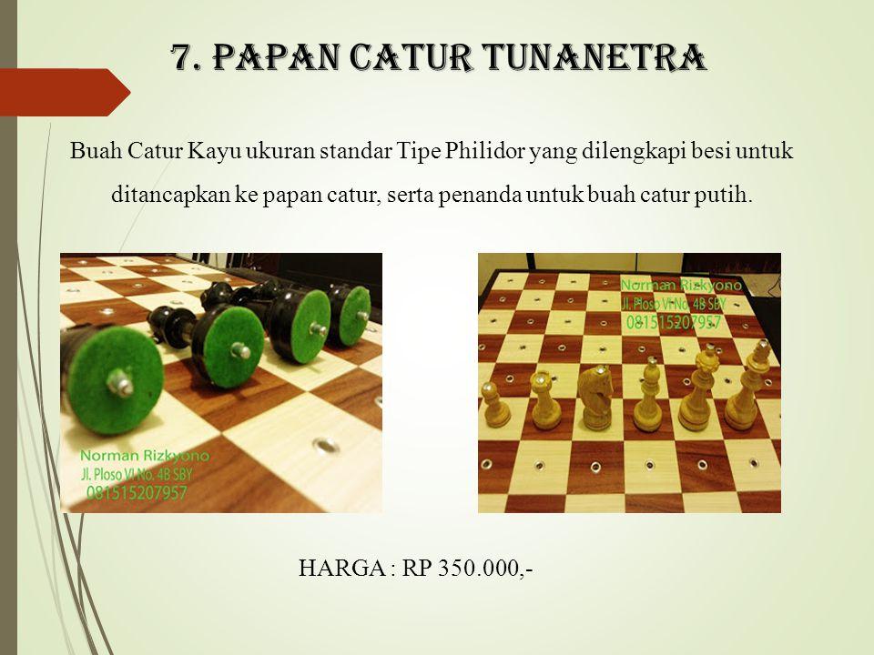7. PAPAN CATUR TUNANETRA Buah Catur Kayu ukuran standar Tipe Philidor yang dilengkapi besi untuk ditancapkan ke papan catur, serta penanda untuk buah