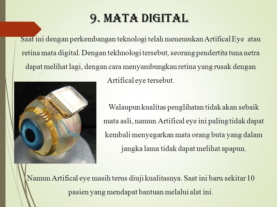 9. Mata digital Saat ini dengan perkembangan teknologi telah menemukan Artifical Eye atau retina mata digital. Dengan tekhnologi tersebut, seorang pen