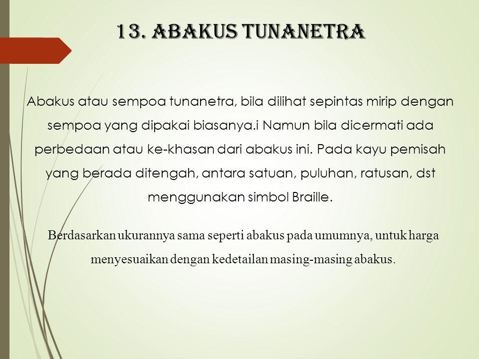 13. Abakus tunanetra Abakus atau sempoa tunanetra, bila dilihat sepintas mirip dengan sempoa yang dipakai biasanya.i Namun bila dicermati ada perbedaa