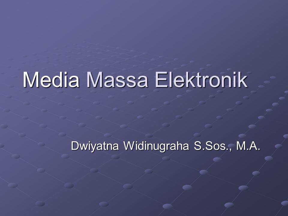 Media Massa Elektronik Dwiyatna Widinugraha S.Sos., M.A.