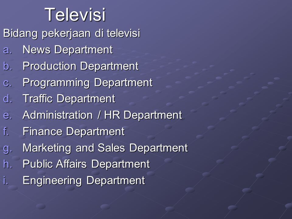 Bidang pekerjaan di televisi a.News Department b.Production Department c.Programming Department d.Traffic Department e.Administration / HR Department