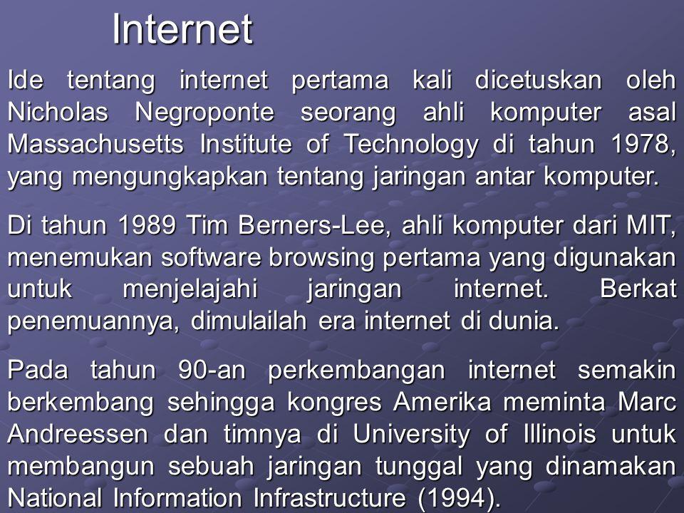 Ide tentang internet pertama kali dicetuskan oleh Nicholas Negroponte seorang ahli komputer asal Massachusetts Institute of Technology di tahun 1978, yang mengungkapkan tentang jaringan antar komputer.