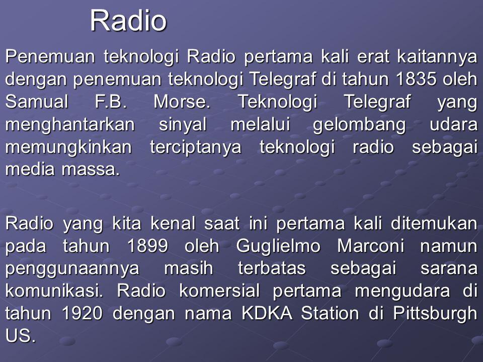 Penemuan teknologi Radio pertama kali erat kaitannya dengan penemuan teknologi Telegraf di tahun 1835 oleh Samual F.B.