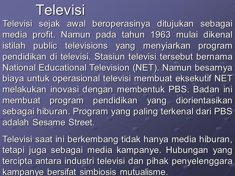 Beberapa format acara televisi: a.News shows b.Entertainment shows c.Quiz shows d.Variety shows e.Movie shows f.Drama shows g.Sitcom Shows h.Talk shows Televisi