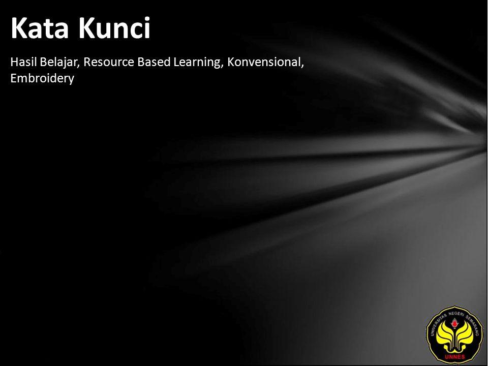Kata Kunci Hasil Belajar, Resource Based Learning, Konvensional, Embroidery