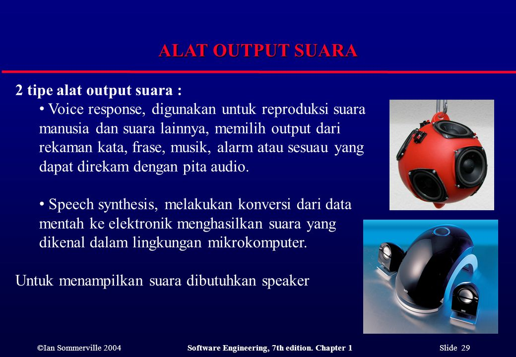 ©Ian Sommerville 2004Software Engineering, 7th edition. Chapter 1 Slide 29 ALAT OUTPUT SUARA 2 tipe alat output suara : Voice response, digunakan untu