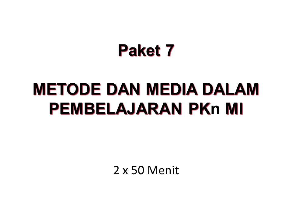 Paket 7 METODE DAN MEDIA DALAM PEMBELAJARAN PK MI Paket 7 METODE DAN MEDIA DALAM PEMBELAJARAN PKn MI 2 x 50 Menit