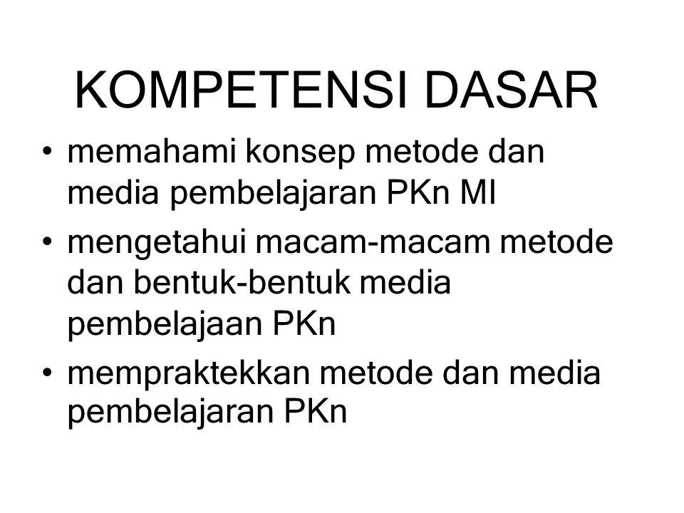 INDIKATOR menjelaskan pengertian konsep metode dan media pembelajaran PKn MI menjelaskan macam-maca metode dan media pembelajaran PKn MI mempraktekkan metode dan media pembelajaran PKn